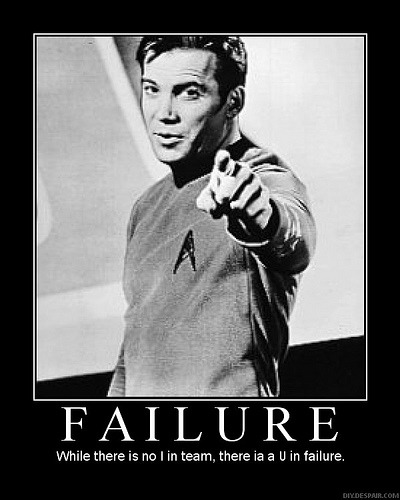 Failure While there is no I in team, there is a U in Failure.