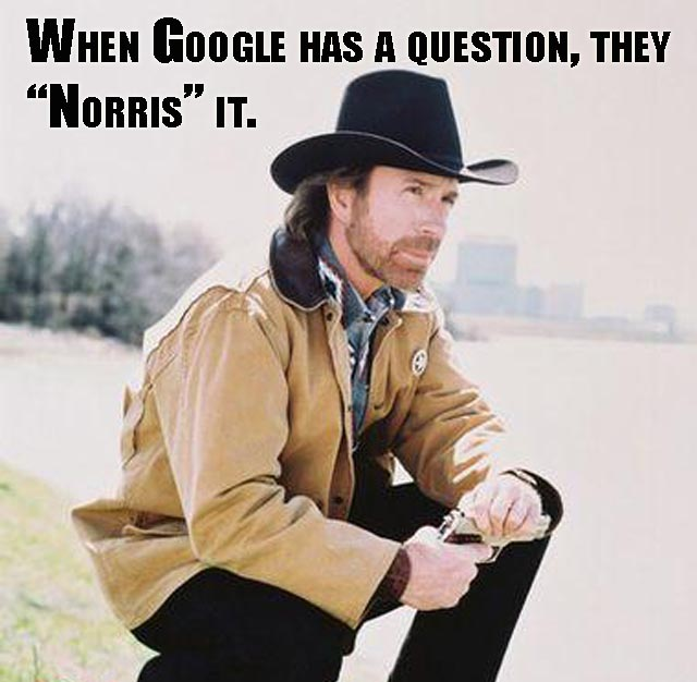 When Google has a Question, They 'Norris' it.