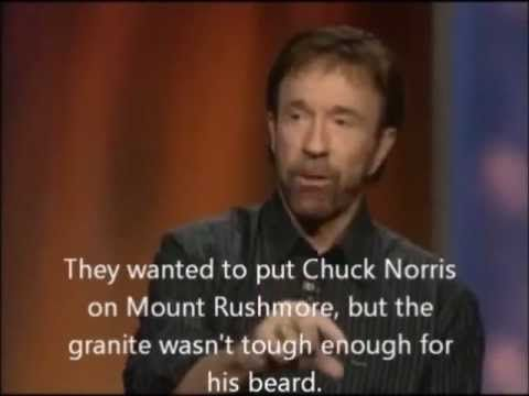 They wanted to put Chuck Norris on Monut Rushmore, but the granite wasn't though enough for his beard.