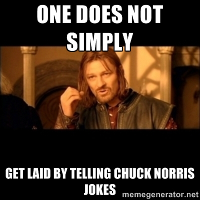 One Does Not Simply Get Laid By Telling Chuck Norris  Jokes