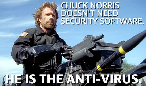 Chuck Norris doesn't need Security Software He is the Anti-Virus