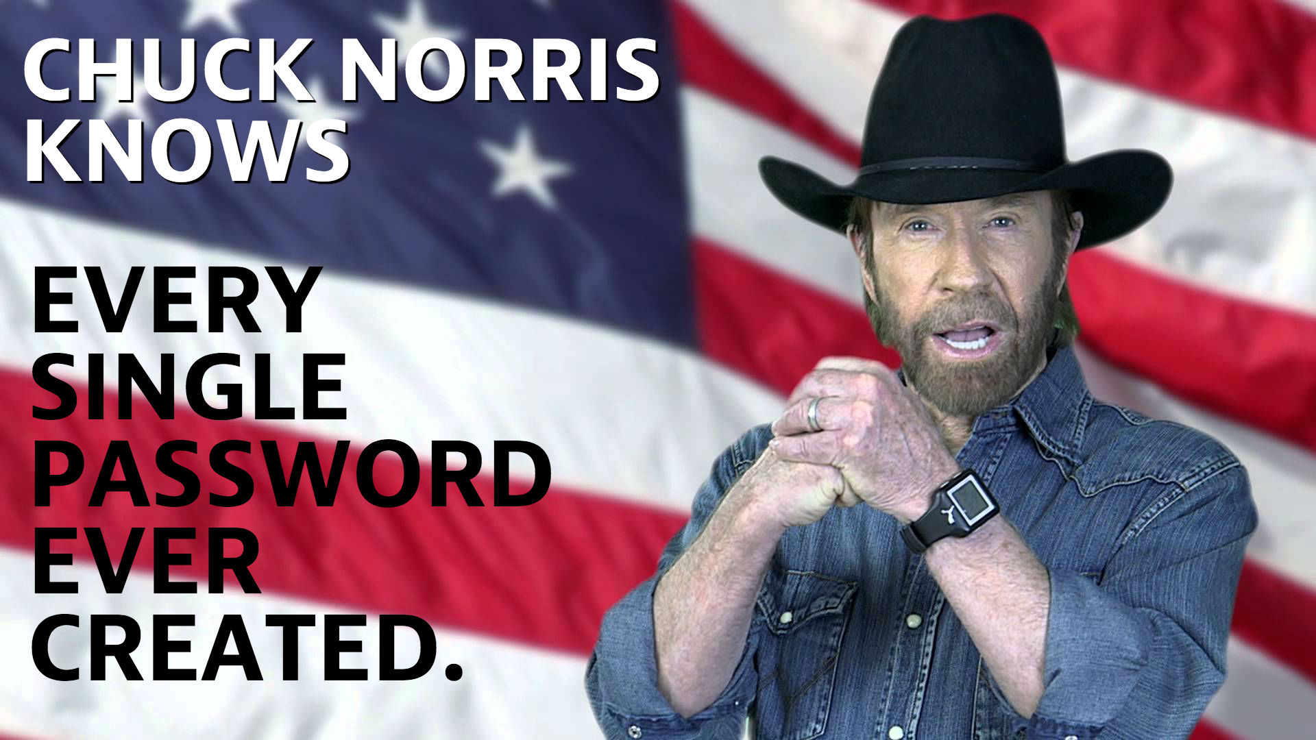 Chuck Norris knows every single password ever created