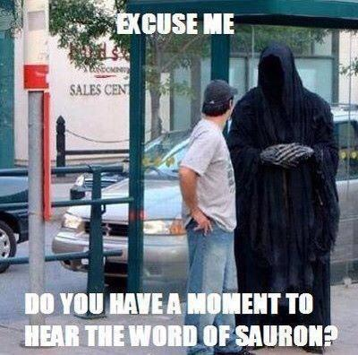 Do You Have A Moment To Hear The Word Of Sauron?