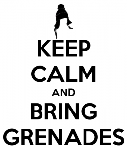 Keep Calm and Bring Grenades