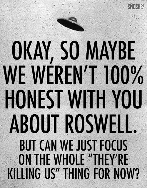So maybe we weren't 100% honest with you about Roswell