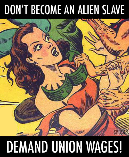 Don't Become an Alien Slave Demand Union Wages!