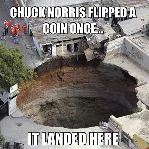 Chuck Norris Flipped A Coin Once... It Landed Here.