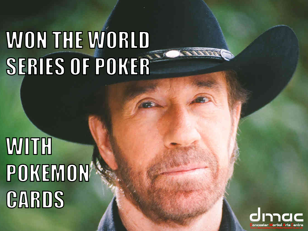 Chuck Norris Won the world series of Poker with Pokemon Cards