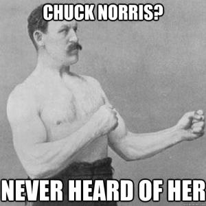 Chuck Norris? Never Heard Of Her