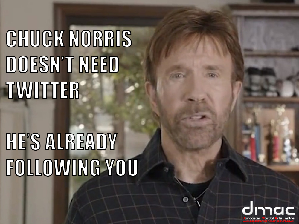 Chuck Norris doesn't need twitter He's already Following you