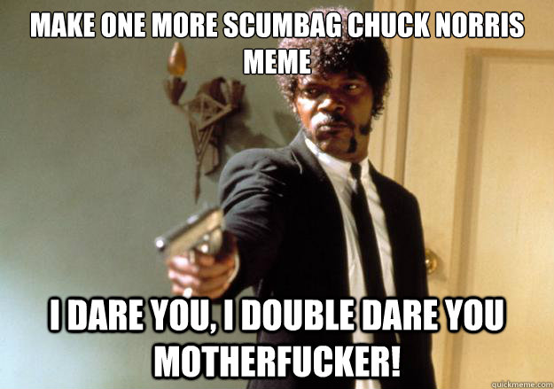 Make one more Chuck Norris meme I dare you