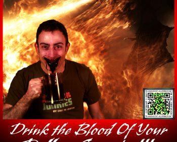 Drink The Blood Of Your Fallen Enemies!!!