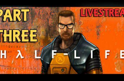 Half-Life Playthrough Livestream Part 03