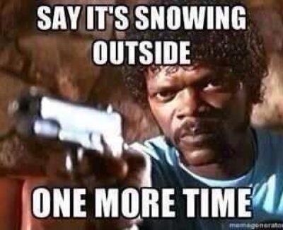 Say It's Snowing Outside, ONE MORE TIME.