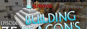 Minecraft Survival: Episode 35 – Building Beacon's